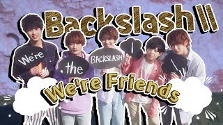 Backslash\\ MV - We're Friends