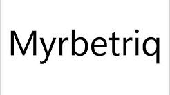 How to Pronounce Myrbetriq
