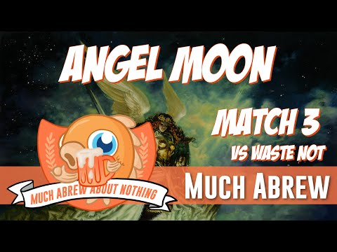 Much Abrew About Nothing: Angel Moon vs Waste Not (Match 3)