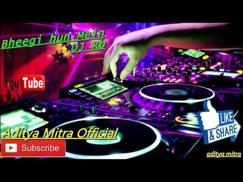 Bheegi Hoon Main_Dance Mix 2018    Dj Rb Production    Aditya Mitra Official