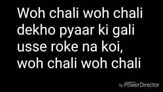 Woh Chali woh Chali lyrics