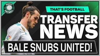 BALE Snubs MAN UTD Transfer! LATEST TRANSFER NEWS