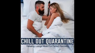 Chill Out Quarantine 2020 - Relaxing #Stayathome Lounge Music For Perfect Recovery (Continuous Mix)