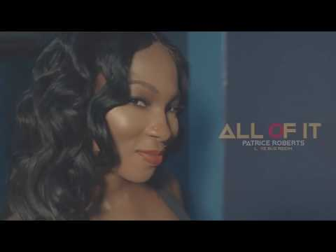 Patrice Roberts  All Of It   Music Video