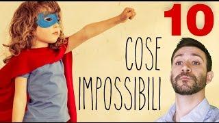 10 COSE IMPOSSIBILI