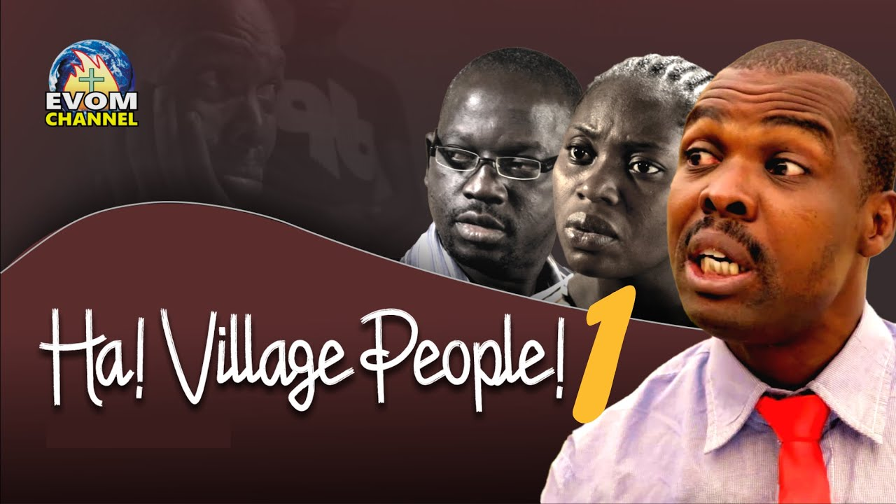 Download Ha! Village People! (Eps 1) Written by 'Shola Mike Agboola || EVOM Films Inc. || Recommended Movie