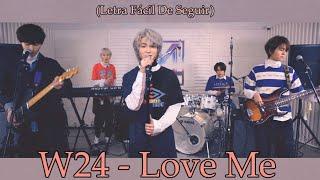 Download W24 - Love Me (Letra fácil de seguir)