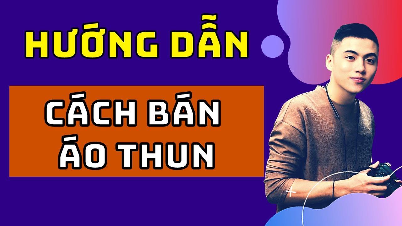 Hướng Dẫn Cách Bán Áo Thun Tại Việt Nam Kiếm 100 Triệu Với Printub – Kiếm Tiền Với Bán Áo Thun