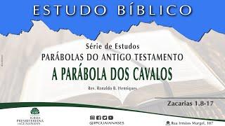 """Série Parábolas do Antigo Testamento: """"A parábola dos cavalos"""" (Zacarias 1.8-17)"""