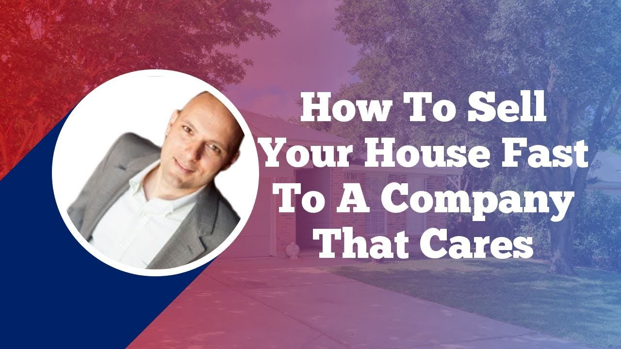 How To Sell Your House Fast To A Company That Cares