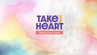 Easter Sunday - Take Heart - I have Overcome