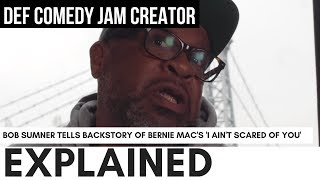 "Bob Sumner Explains Why Bernie Mac Yelled ""I Ain't Scared Of You...' On Def Comedy Jam"