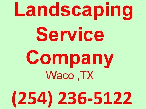 Landscaping Service Company Waco ,TX(254) 236-5122Landscaping contractor and maintainance