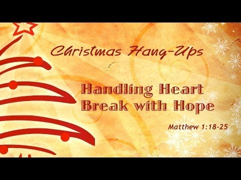 Christmas Hang Ups:  Handling Heartbreak with Hope - Message Four