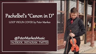 PACHELBEL'S CANON IN D  |  Loop Violin Cover by Peter Markes
