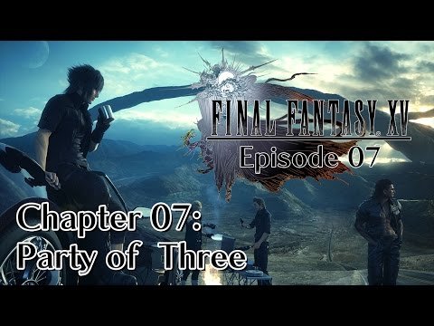 Final Fantasy XV - Episode 07 - Chapter 07: Party of Three