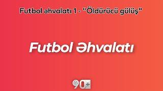 """90+   Futbol əhvalatı 1 - """"Öldürücü gülüş"""""""