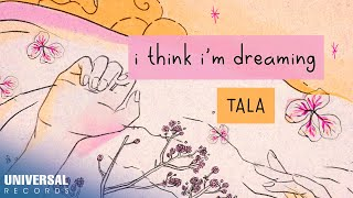 TALA - i think i'm dreaming (Official Lyric Video)
