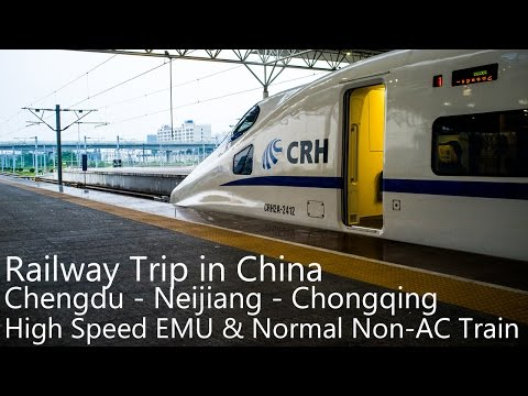 Train Trip in China - Chengdu - Neijiang - Chongqing - Chengdu, High Speed Railway & Normal Train