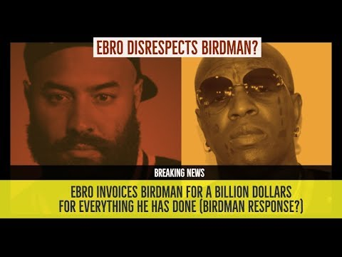 Birdman INVOICED BY EBRO For a Billion Dollars Lil Wayne and More, Disrespect?