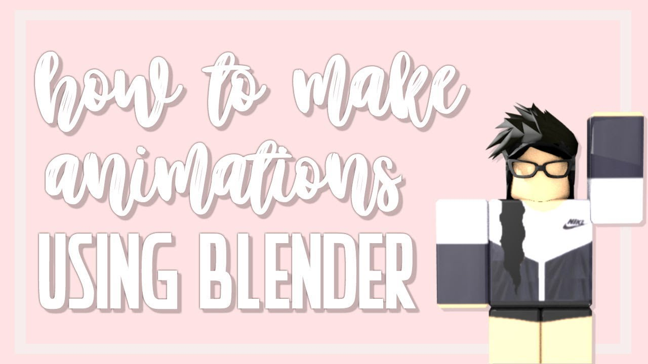 How To Make An Animation Using Blender Roblox - how to make a roblox animation blender