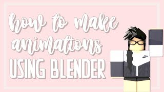 how to make an animation using blender || ROBLOX