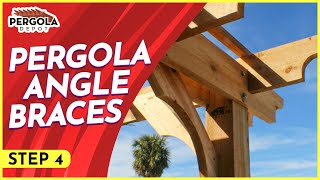 Step Four, How To Install A Pergola Kit, Angle Braces