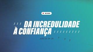 DA INCREDULIDADE À CONFIANÇA | CULTO ONLINE