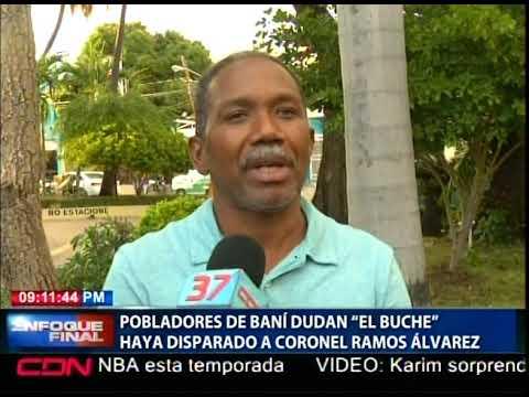 Pobladores de Baní dudan 'El Buche' haya disparado a coronel Ramos Álvarez