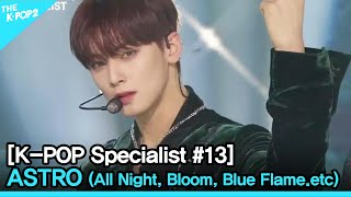ASTRO (All Night, Bloom, Blue Flame .etc) [The K-POP Special…