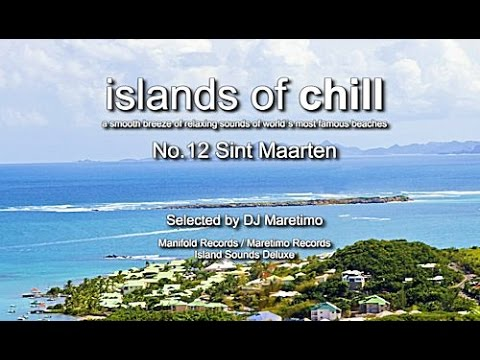 Islands Of Chill - No.12 Sint Maarten, Selected by DJ Maretimo, Beautiful Chillout Flight
