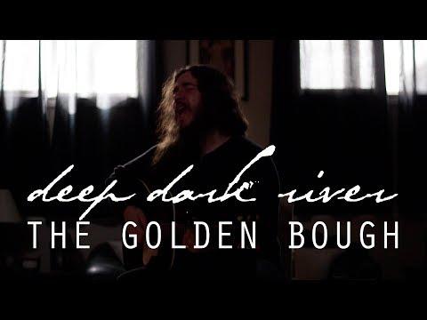 DEEP DARK RIVER - The Golden Bough [official video]
