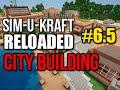 Sim-U-Kraft Reloaded   City Building   Episode 6.5