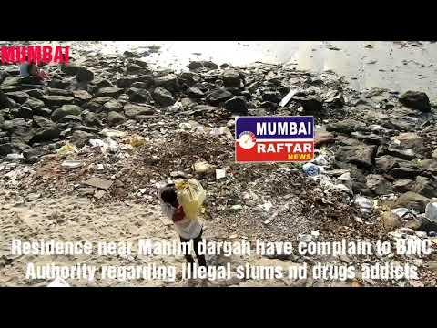 Residence near Mahim dargah have complain to BMC Authority regarding illegal slums nd drugs addicts
