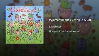Pyjamahumppa / Living In A Car