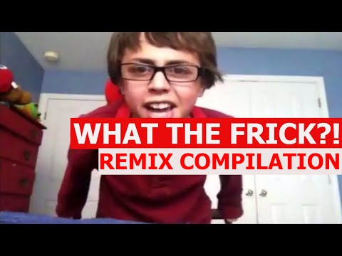 What The Frick?! - REMIX COMPILATION