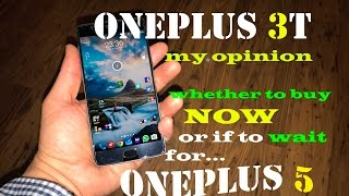 """OnePlus 3T or wait for the """"OnePlus 5"""" ??? - Watch this! my opinion on what I have done!"""