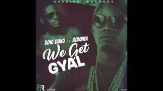 Ding Dong & Aidonia - We Get Gyal - December 2016