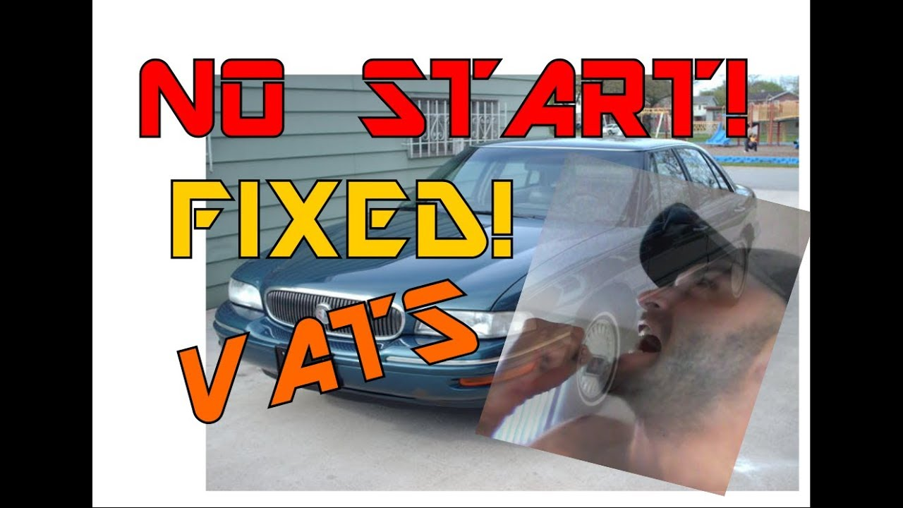 NO START! How to bypass the VATS System in 1997 Buick LeSabre DIY $0 25!  Save Your Damn $!