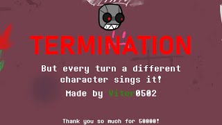 FNF - Termination but every turn a different character sings it! (50K SPECIAL)