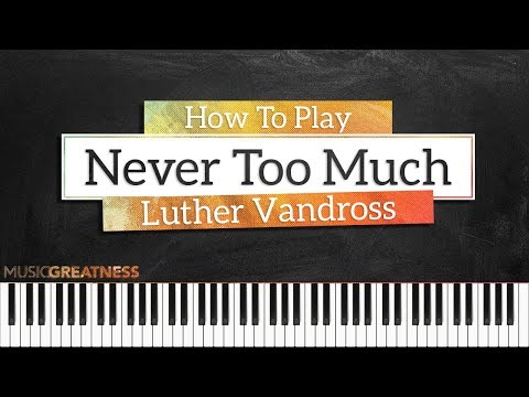 How To Play Never Too Much By Luther Vandross On Piano - Piano Tutorial (Part 1)