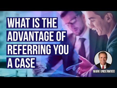 What is the advantage of referring Underwood Law Office a case?
