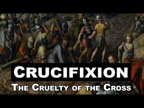 Crucifixion: The Cruelty of the Cross