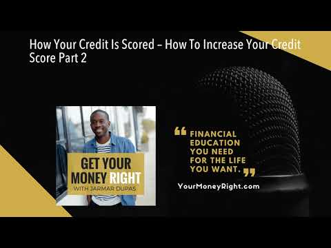 How Your Credit Is Scored – How To Increase Your Credit Score Part 2