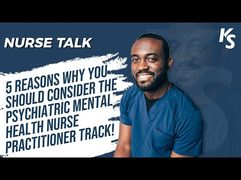 5 Reasons Why You Should Consider The Psychiatric Mental Health Nurse Practitioner Track!