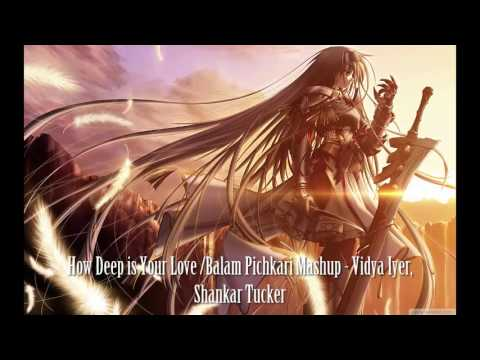 vidya-iyer,-shankar-tucker---how-deep-is-your-love/balam-pichkari-mashup-nightcore-remix
