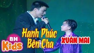 Hạnh Phúc Bên Cha ♫ Bé Xuân Mai hát cùng Cha
