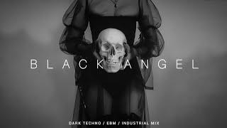 Dark Electro / Industrial / Dark Techno Mix 'Black Angel'