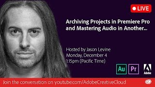 Archiving Projects in PPRO, Mastering Audio in Another | Adobe Creative Cloud