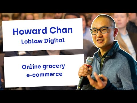 Online grocery ecommerce I Howard Chan, Head of Shopping Experience at Loblaw Digital